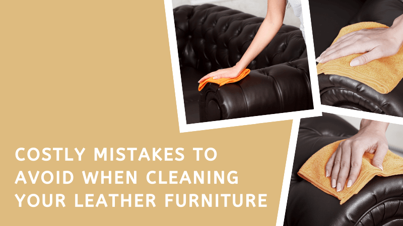 Mistakes to Avoid While Cleaning Your Leather Furniture